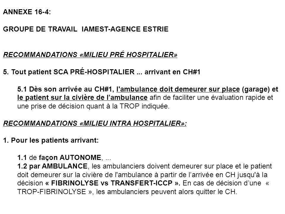 ANNEXE 16-4: GROUPE DE TRAVAIL IAMEST-AGENCE ESTRIE RECOMMANDATIONS «MILIEU PRÉ HOSPITALIER» 5. Tout patient SCA PRÉ-HOSPITALIER... arrivant en CH#1 5