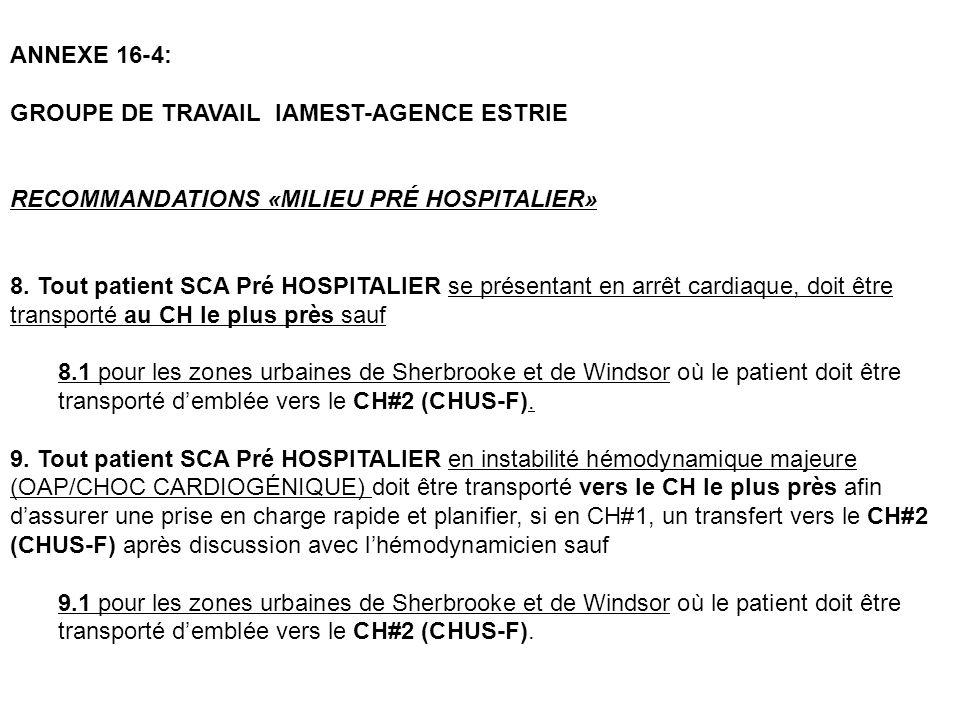 ANNEXE 16-4: GROUPE DE TRAVAIL IAMEST-AGENCE ESTRIE RECOMMANDATIONS «MILIEU PRÉ HOSPITALIER» 8. Tout patient SCA Pré HOSPITALIER se présentant en arrê