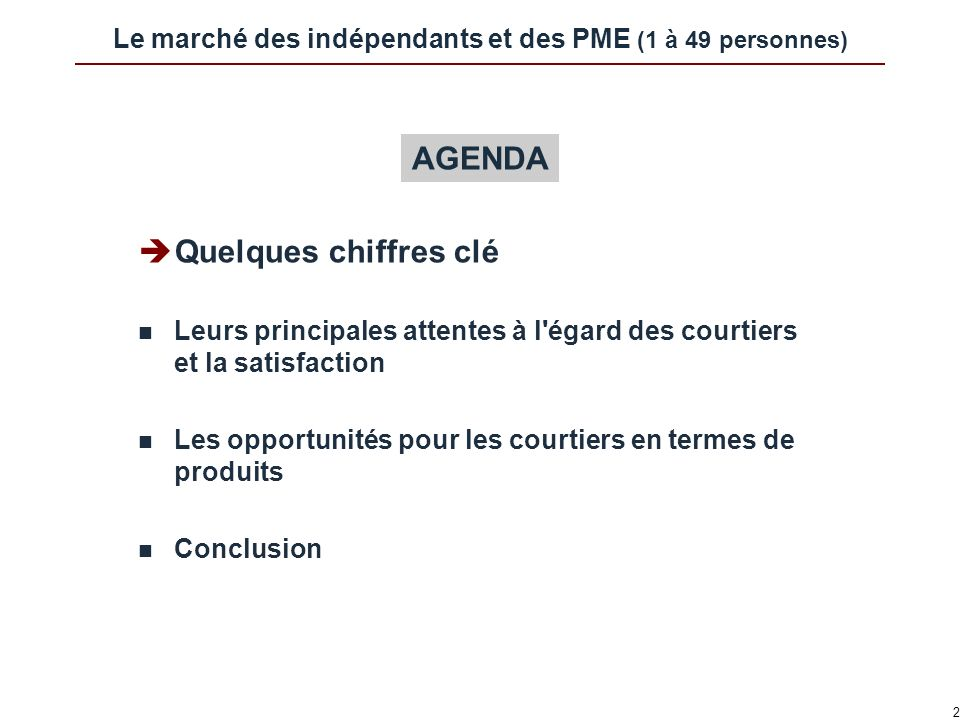 2 Le marché des indépendants et des PME (1 à 49 personnes) Quelques chiffres clé n Leurs principales attentes à l égard des courtiers et la satisfaction n Les opportunités pour les courtiers en termes de produits n Conclusion AGENDA