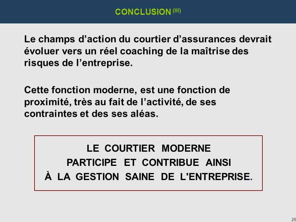 25 CONCLUSION (III) Le champs daction du courtier dassurances devrait évoluer vers un réel coaching de la maîtrise des risques de lentreprise.