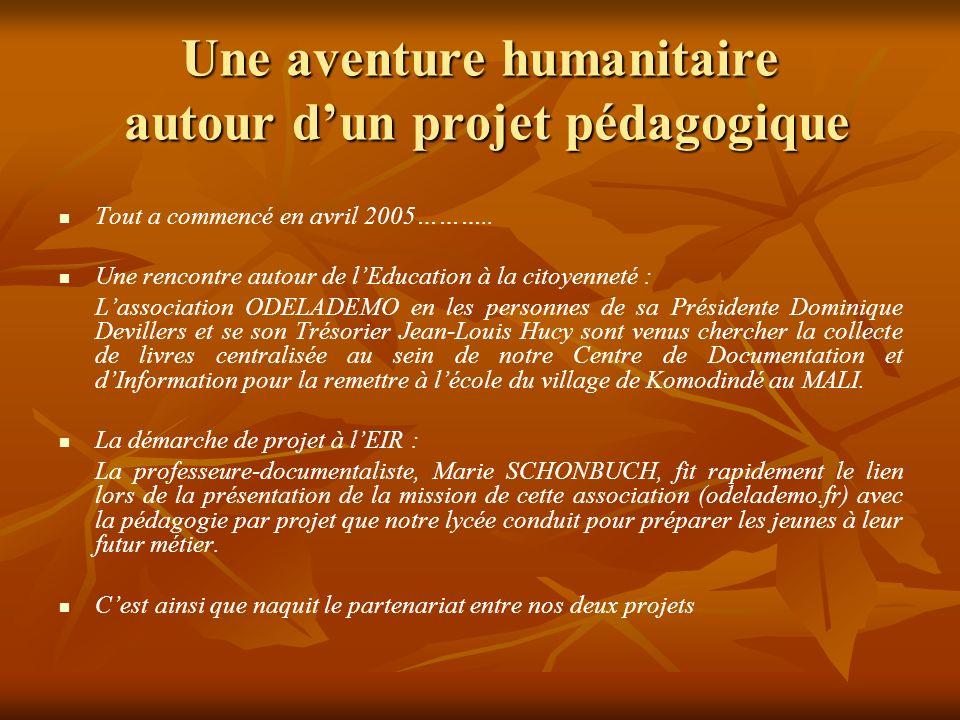 Une aventure humanitaire autour dun projet pédagogique Tout a commencé en avril 2005……….. Une rencontre autour de lEducation à la citoyenneté : Lassoc
