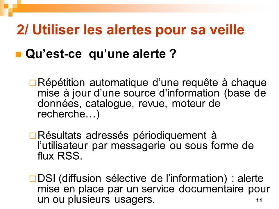 2/ Utiliser les alertes pour sa veille Quest-ce quune alerte ? Répétition automatique dune requête à chaque mise à jour dune source d'information (bas