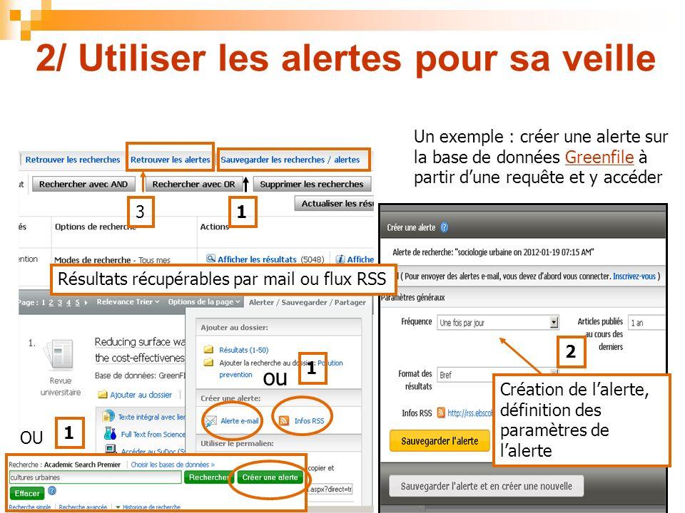 2/ Utiliser les alertes pour sa veille Un exemple : créer une alerte sur la base de données Greenfile à partir dune requête et y accéderGreenfile OU 2
