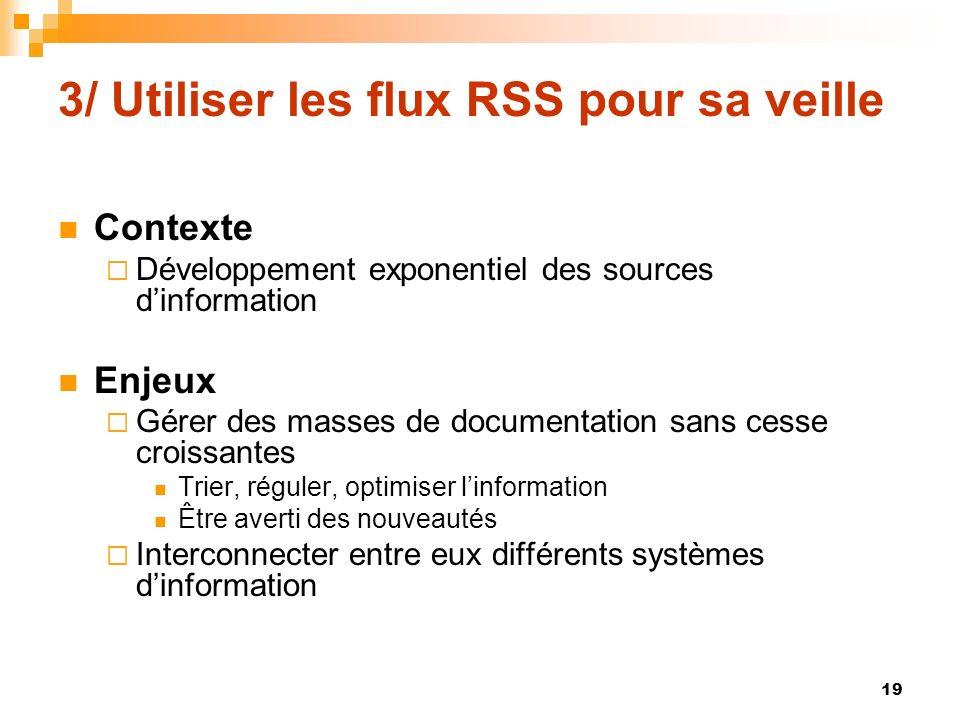 3/ Utiliser les flux RSS pour sa veille Contexte Développement exponentiel des sources dinformation Enjeux Gérer des masses de documentation sans cess