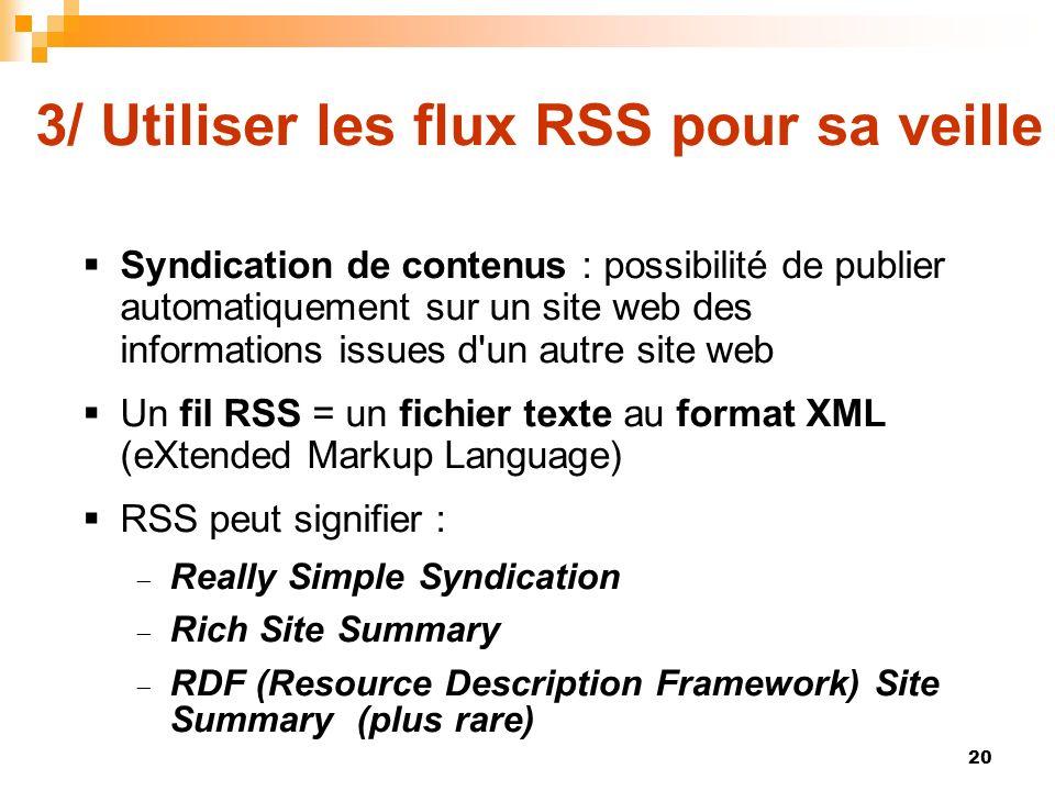 3/ Utiliser les flux RSS pour sa veille Syndication de contenus : possibilité de publier automatiquement sur un site web des informations issues d'un