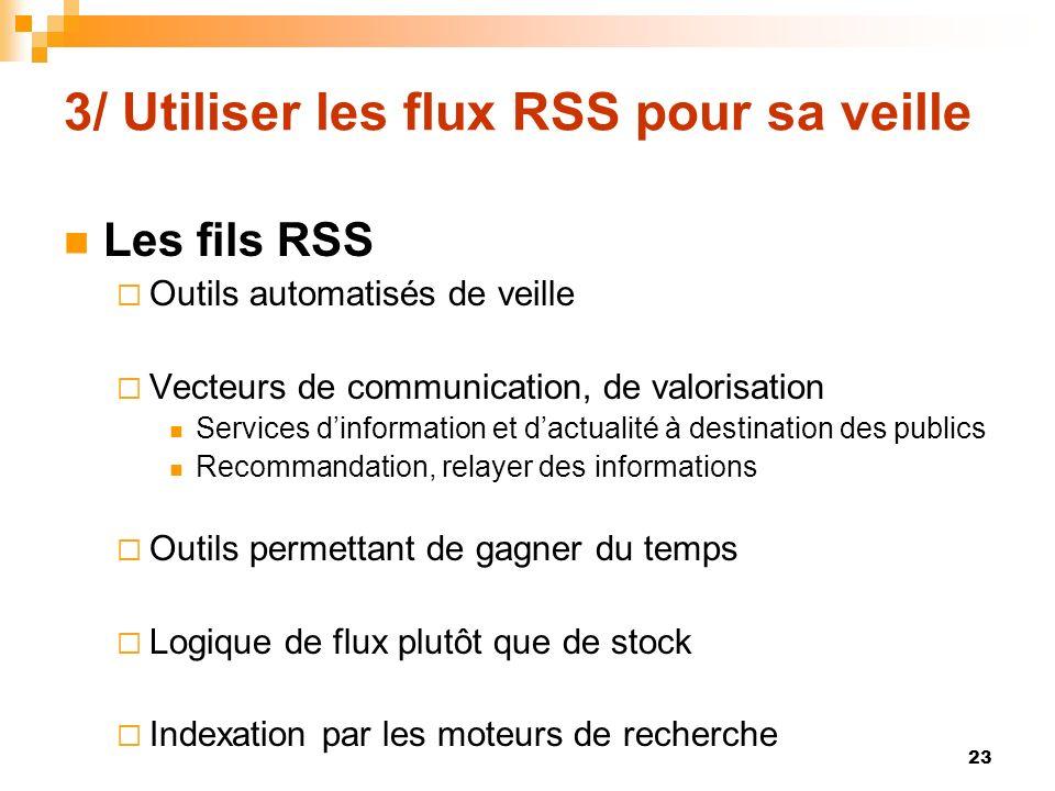 3/ Utiliser les flux RSS pour sa veille Les fils RSS Outils automatisés de veille Vecteurs de communication, de valorisation Services dinformation et