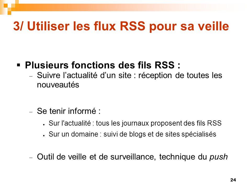 3/ Utiliser les flux RSS pour sa veille Plusieurs fonctions des fils RSS : Suivre lactualité dun site : réception de toutes les nouveautés Se tenir in