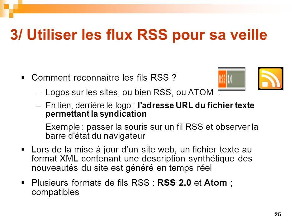 3/ Utiliser les flux RSS pour sa veille Comment reconnaître les fils RSS ? Logos sur les sites, ou bien RSS, ou ATOM : En lien, derrière le logo : l'a