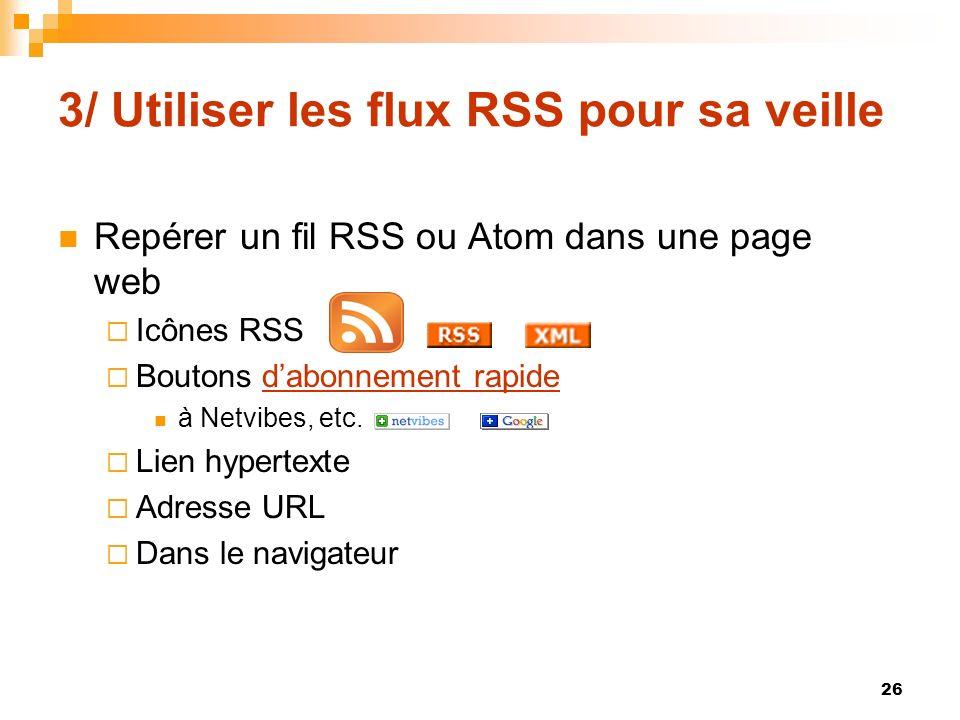3/ Utiliser les flux RSS pour sa veille Repérer un fil RSS ou Atom dans une page web Icônes RSS Boutons dabonnement rapidedabonnement rapide à Netvibe