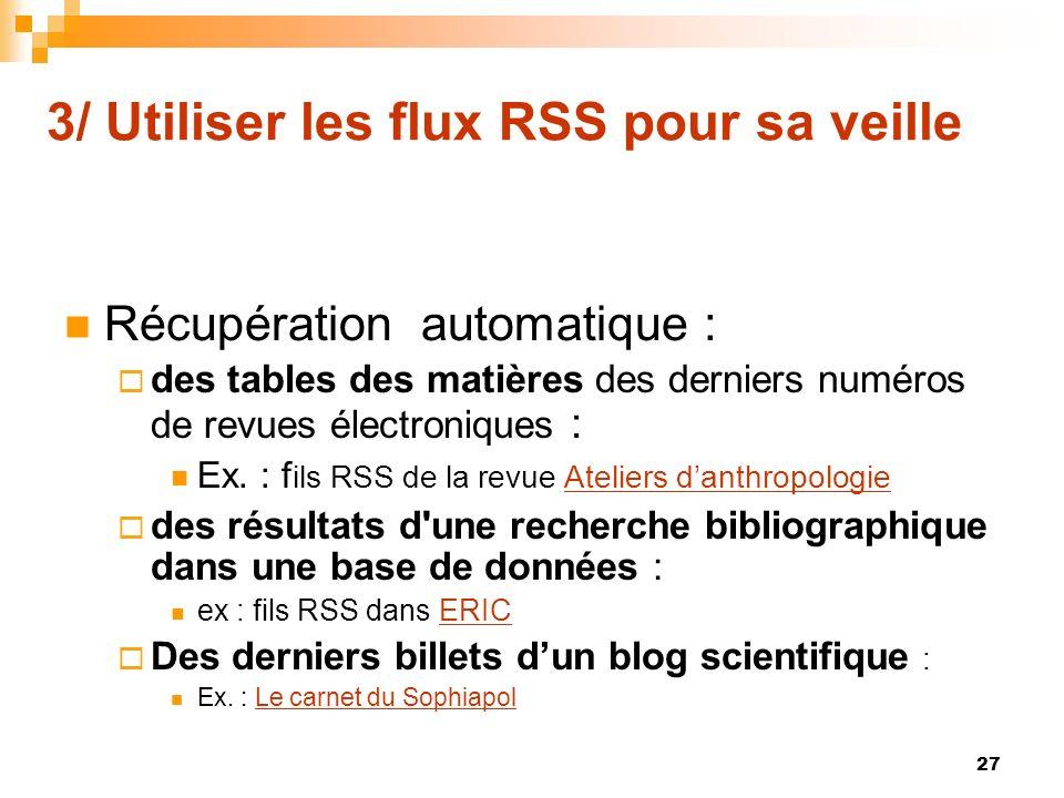 3/ Utiliser les flux RSS pour sa veille Récupération automatique : des tables des matières des derniers numéros de revues électroniques : Ex. : f ils