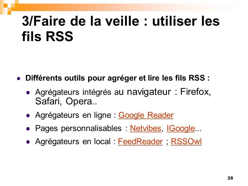 3/Faire de la veille : utiliser les fils RSS Différents outils pour agréger et lire les fils RSS : Agrégateurs intégrés a u navigateur : Firefox, Safa