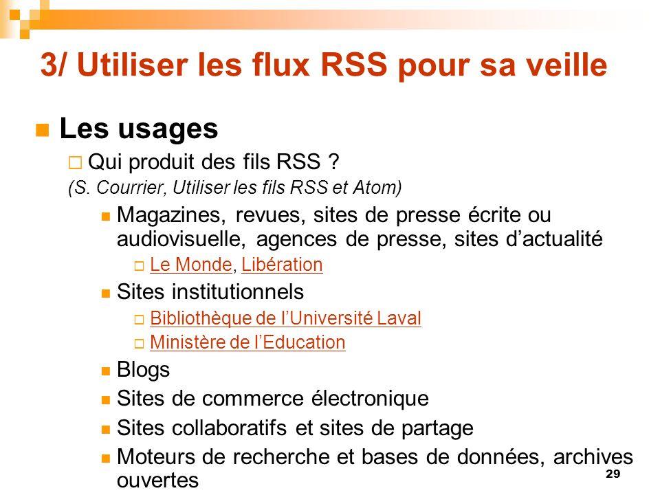 3/ Utiliser les flux RSS pour sa veille Les usages Qui produit des fils RSS ? (S. Courrier, Utiliser les fils RSS et Atom) Magazines, revues, sites de
