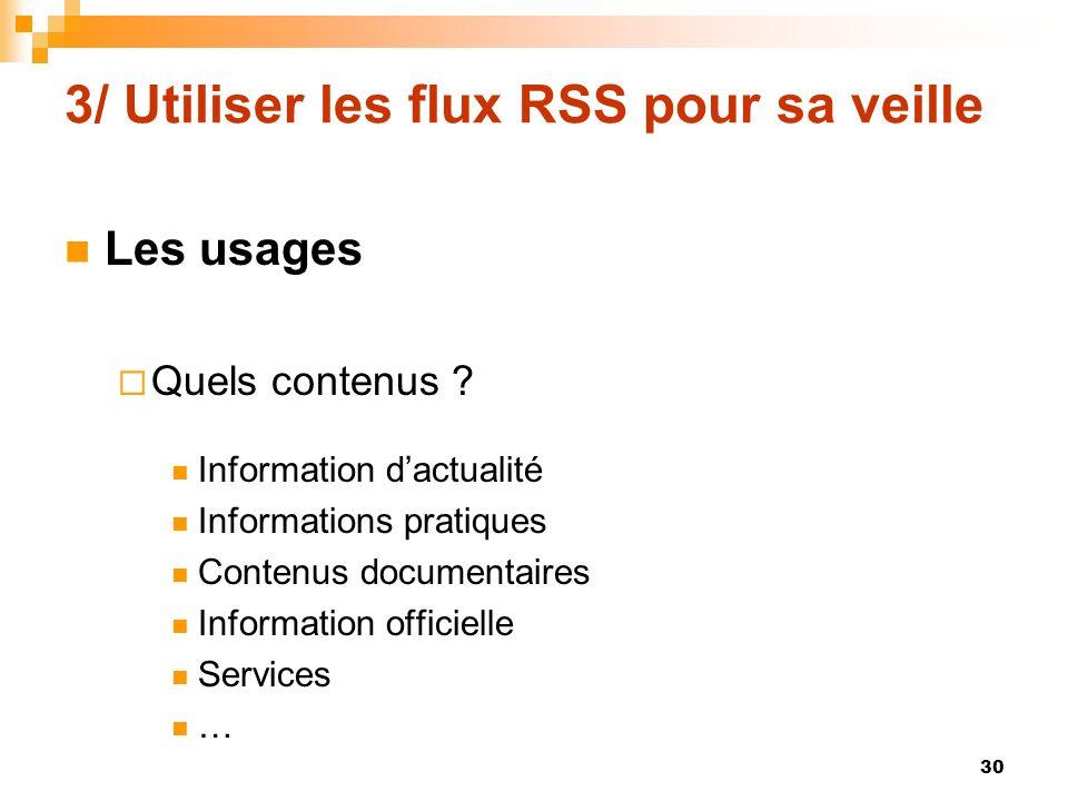 3/ Utiliser les flux RSS pour sa veille Les usages Quels contenus ? Information dactualité Informations pratiques Contenus documentaires Information o