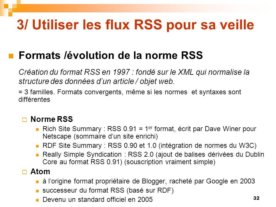 3/ Utiliser les flux RSS pour sa veille Formats /évolution de la norme RSS Création du format RSS en 1997 : fondé sur le XML qui normalise la structur