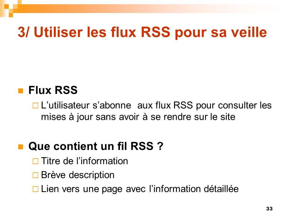 3/ Utiliser les flux RSS pour sa veille Flux RSS Lutilisateur sabonne aux flux RSS pour consulter les mises à jour sans avoir à se rendre sur le site