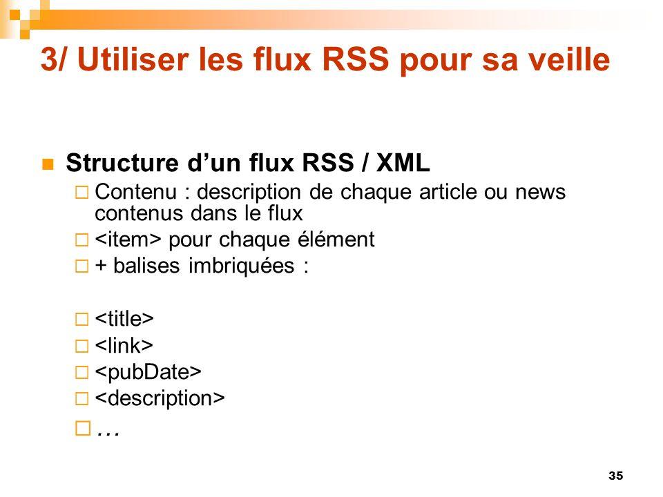 3/ Utiliser les flux RSS pour sa veille Structure dun flux RSS / XML Contenu : description de chaque article ou news contenus dans le flux pour chaque