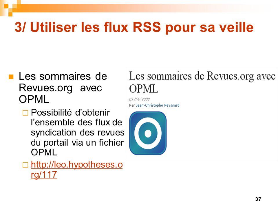 3/ Utiliser les flux RSS pour sa veille Les sommaires de Revues.org avec OPML Possibilité dobtenir lensemble des flux de syndication des revues du por
