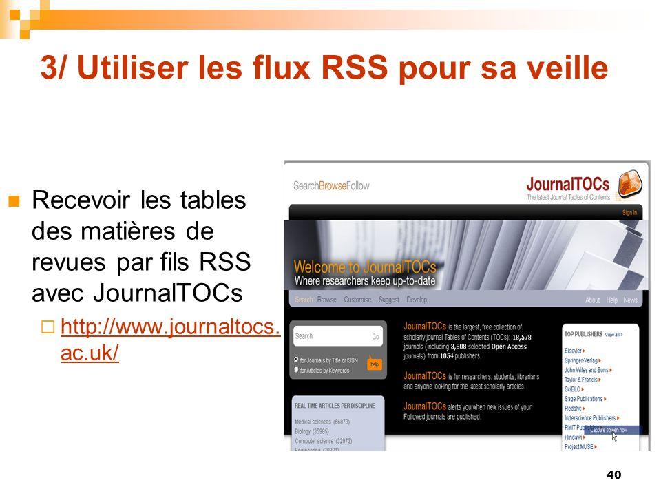 3/ Utiliser les flux RSS pour sa veille Recevoir les tables des matières de revues par fils RSS avec JournalTOCs http://www.journaltocs. ac.uk/ http:/
