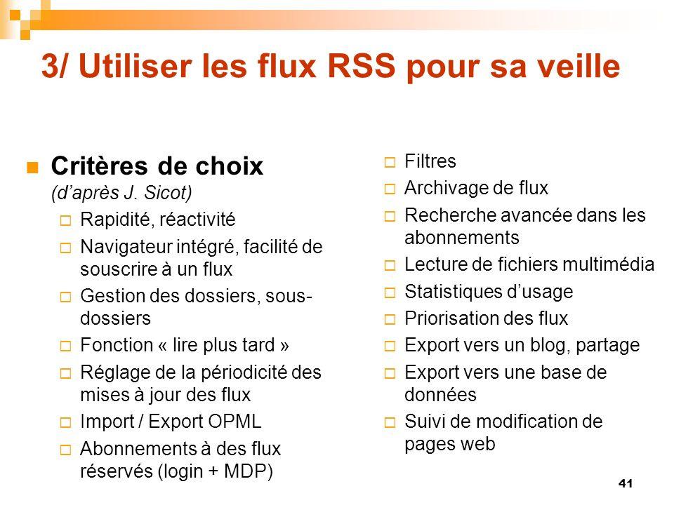 3/ Utiliser les flux RSS pour sa veille Critères de choix (daprès J. Sicot) Rapidité, réactivité Navigateur intégré, facilité de souscrire à un flux G