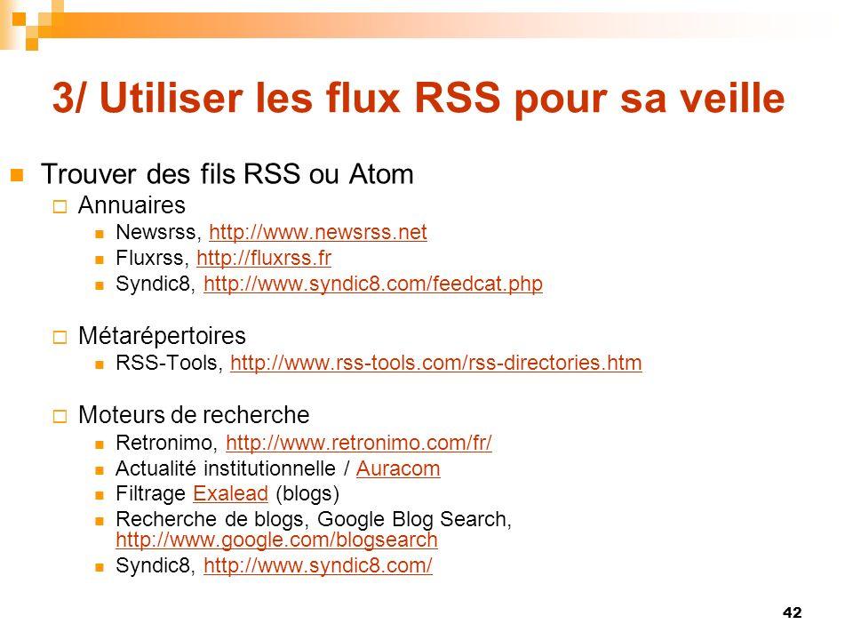 3/ Utiliser les flux RSS pour sa veille Trouver des fils RSS ou Atom Annuaires Newsrss, http://www.newsrss.nethttp://www.newsrss.net Fluxrss, http://f
