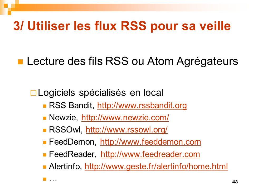 3/ Utiliser les flux RSS pour sa veille Lecture des fils RSS ou Atom Agrégateurs Logiciels spécialisés en local RSS Bandit, http://www.rssbandit.orght