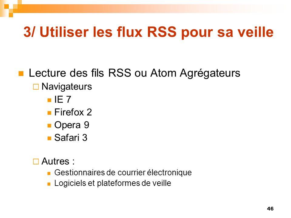 3/ Utiliser les flux RSS pour sa veille Lecture des fils RSS ou Atom Agrégateurs Navigateurs IE 7 Firefox 2 Opera 9 Safari 3 Autres : Gestionnaires de