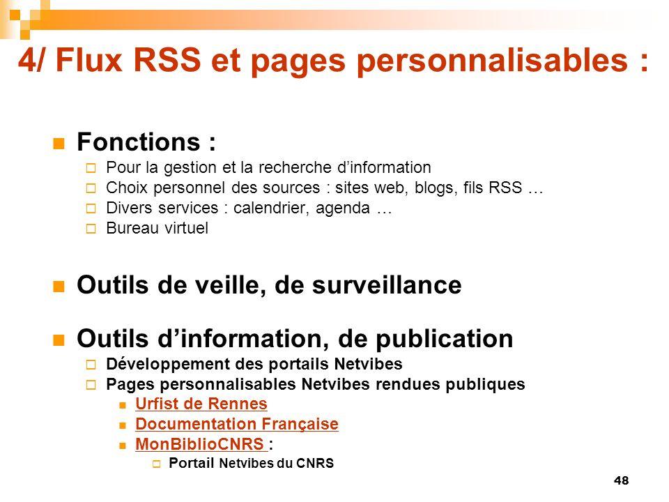 4/ Flux RSS et pages personnalisables : Fonctions : Pour la gestion et la recherche dinformation Choix personnel des sources : sites web, blogs, fils