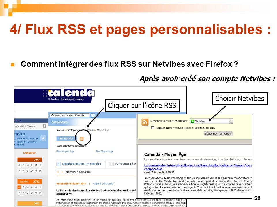 4/ Flux RSS et pages personnalisables : Comment intégrer des flux RSS sur Netvibes avec Firefox ? Cliquer sur licône RSS Choisir Netvibes Après avoir