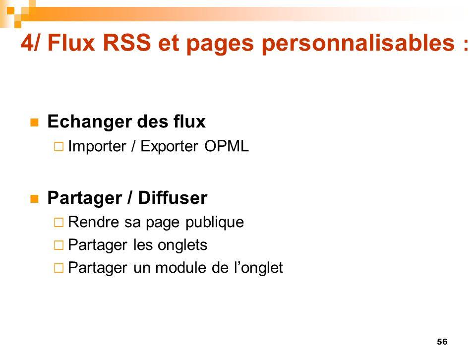 4/ Flux RSS et pages personnalisables : Echanger des flux Importer / Exporter OPML Partager / Diffuser Rendre sa page publique Partager les onglets Pa