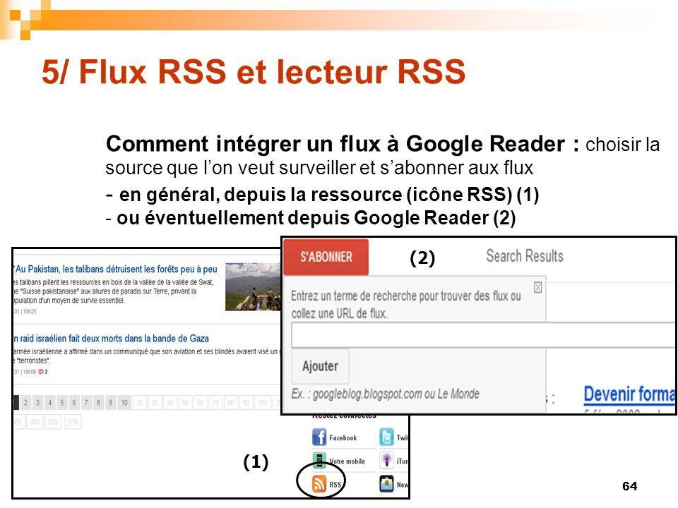 5/ Flux RSS et lecteur RSS Comment intégrer un flux à Google Reader : choisir la source que lon veut surveiller et sabonner aux flux - en général, dep