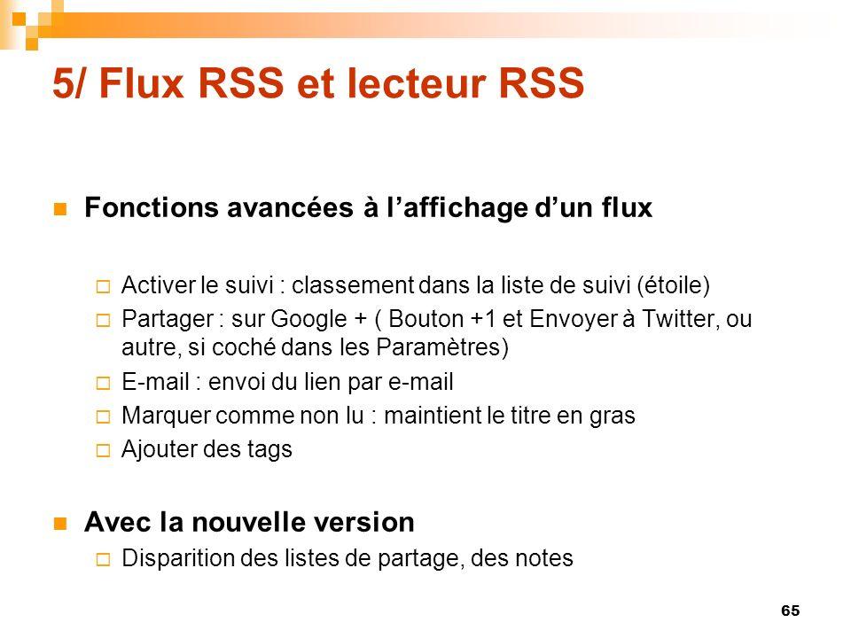 5/ Flux RSS et lecteur RSS Fonctions avancées à laffichage dun flux Activer le suivi : classement dans la liste de suivi (étoile) Partager : sur Googl