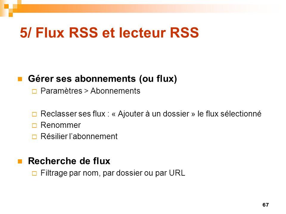 5/ Flux RSS et lecteur RSS Gérer ses abonnements (ou flux) Paramètres > Abonnements Reclasser ses flux : « Ajouter à un dossier » le flux sélectionné