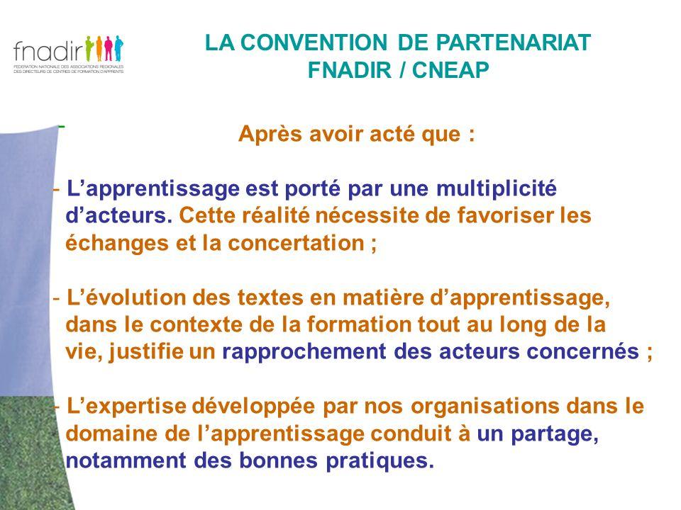 - LA CONVENTION DE PARTENARIAT FNADIR / CNEAP Après avoir acté que : - Lapprentissage est porté par une multiplicité dacteurs. Cette réalité nécessite