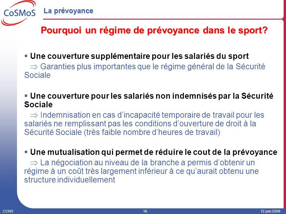 CCNS1612 juin 2009 La prévoyance Pourquoi un régime de prévoyance dans le sport? Une couverture supplémentaire pour les salariés du sport Garanties pl