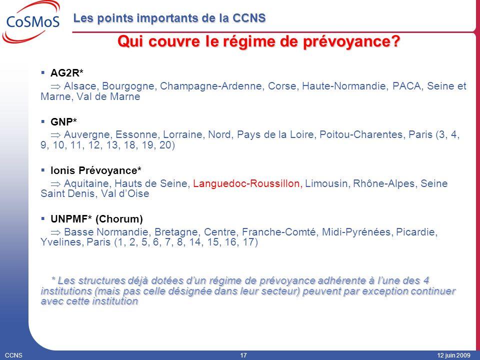 CCNS1712 juin 2009 Les points importants de la CCNS Qui couvre le régime de prévoyance? AG2R* Alsace, Bourgogne, Champagne-Ardenne, Corse, Haute-Norma