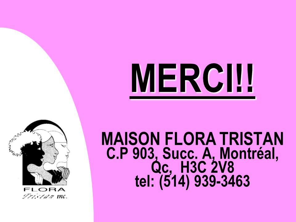 MERCI!! MERCI!! MAISON FLORA TRISTAN C.P 903, Succ. A, Montréal, Qc, H3C 2V8 tel: (514) 939-3463