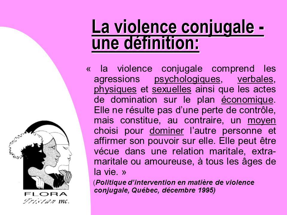 La violence conjugale - une définition: « la violence conjugale comprend les agressions psychologiques, verbales, physiques et sexuelles ainsi que les