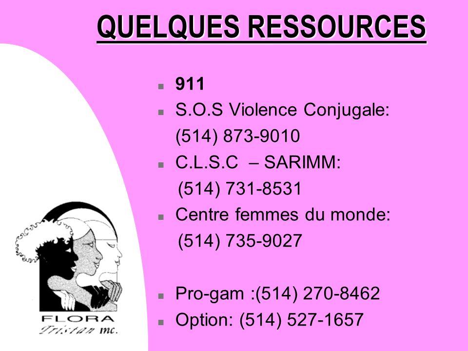 QUELQUES RESSOURCES n 911 n S.O.S Violence Conjugale: (514) 873-9010 n C.L.S.C – SARIMM: (514) 731-8531 n Centre femmes du monde: (514) 735-9027 n Pro