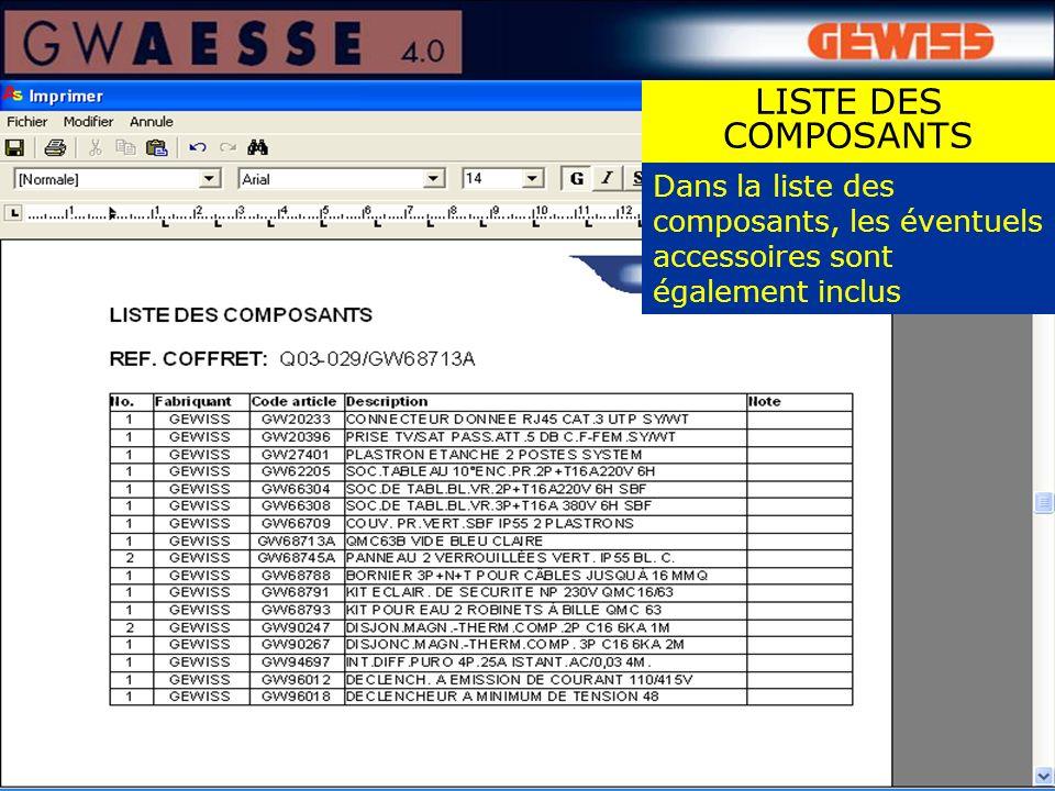 Dans la liste des composants, les éventuels accessoires sont également inclus LISTE DES COMPOSANTS