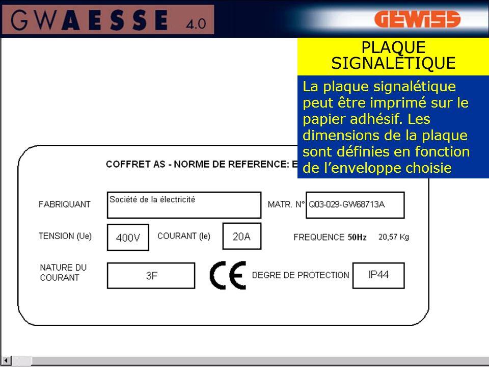 La plaque signalétique peut être imprimé sur le papier adhésif. Les dimensions de la plaque sont définies en fonction de lenveloppe choisie PLAQUE SIG