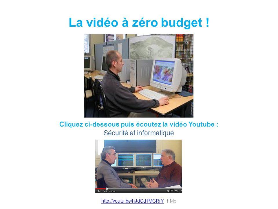 La vidéo à zéro budget ! Cliquez ci-dessous puis écoutez la vidéo Youtube : Sécurité et informatique http://youtu.be/hJdGd1MGRrYhttp://youtu.be/hJdGd1