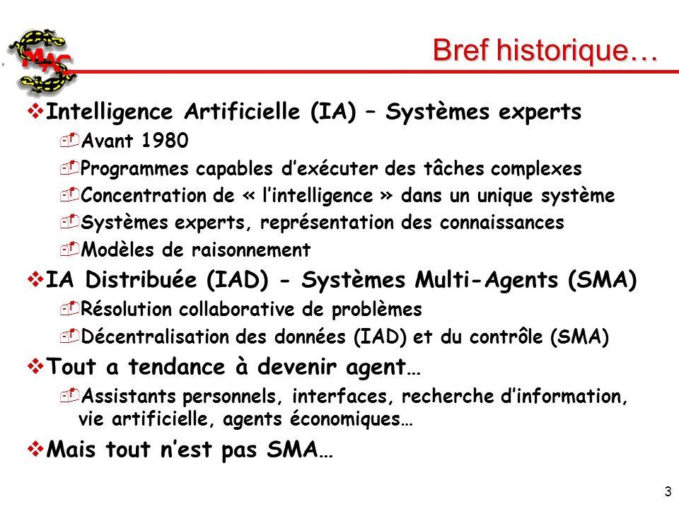 3 Bref historique… Intelligence Artificielle (IA) – Systèmes experts Avant 1980 Programmes capables dexécuter des tâches complexes Concentration de «