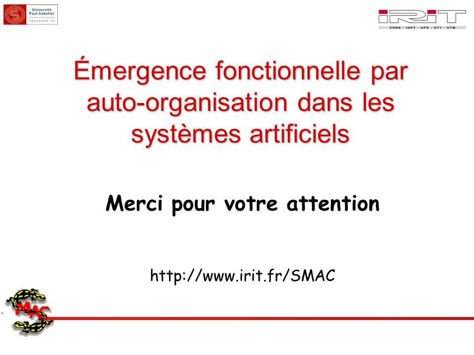 Émergence fonctionnelle par auto-organisation dans les systèmes artificiels Merci pour votre attention http://www.irit.fr/SMAC