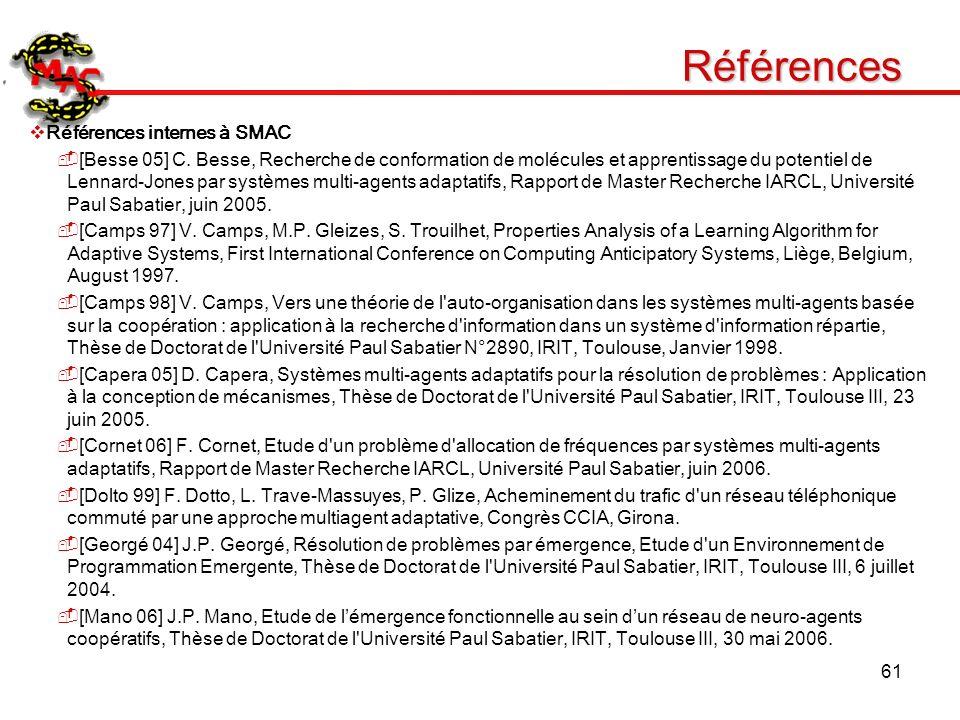 61 Références Références internes à SMAC [Besse 05] C. Besse, Recherche de conformation de molécules et apprentissage du potentiel de Lennard-Jones pa