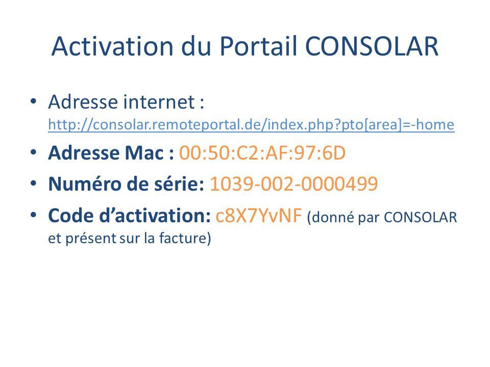 Activation du Portail CONSOLAR Adresse internet : http://consolar.remoteportal.de/index.php?pto[area]=-home Adresse Mac : 00:50:C2:AF:97:6D Numéro de