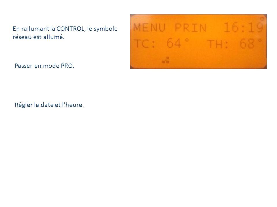 En rallumant la CONTROL, le symbole réseau est allumé. Passer en mode PRO. Régler la date et lheure.