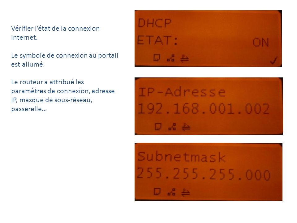 Vérifier létat de la connexion internet. Le symbole de connexion au portail est allumé. Le routeur a attribué les paramètres de connexion, adresse IP,