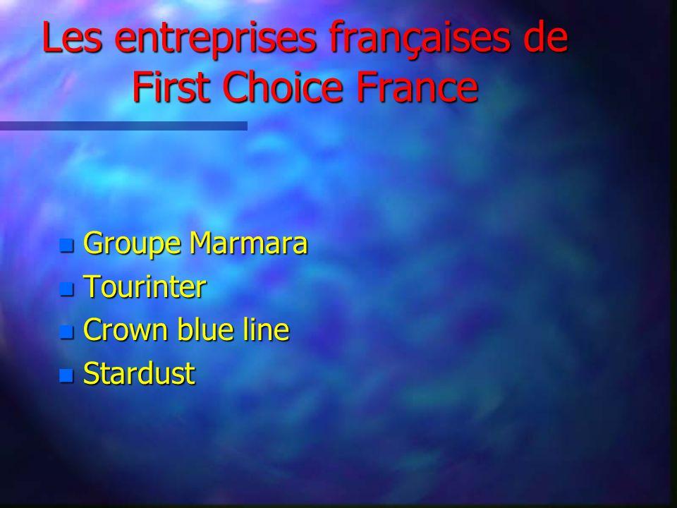 Les entreprises françaises de First Choice France n Groupe Marmara n Tourinter n Crown blue line n Stardust