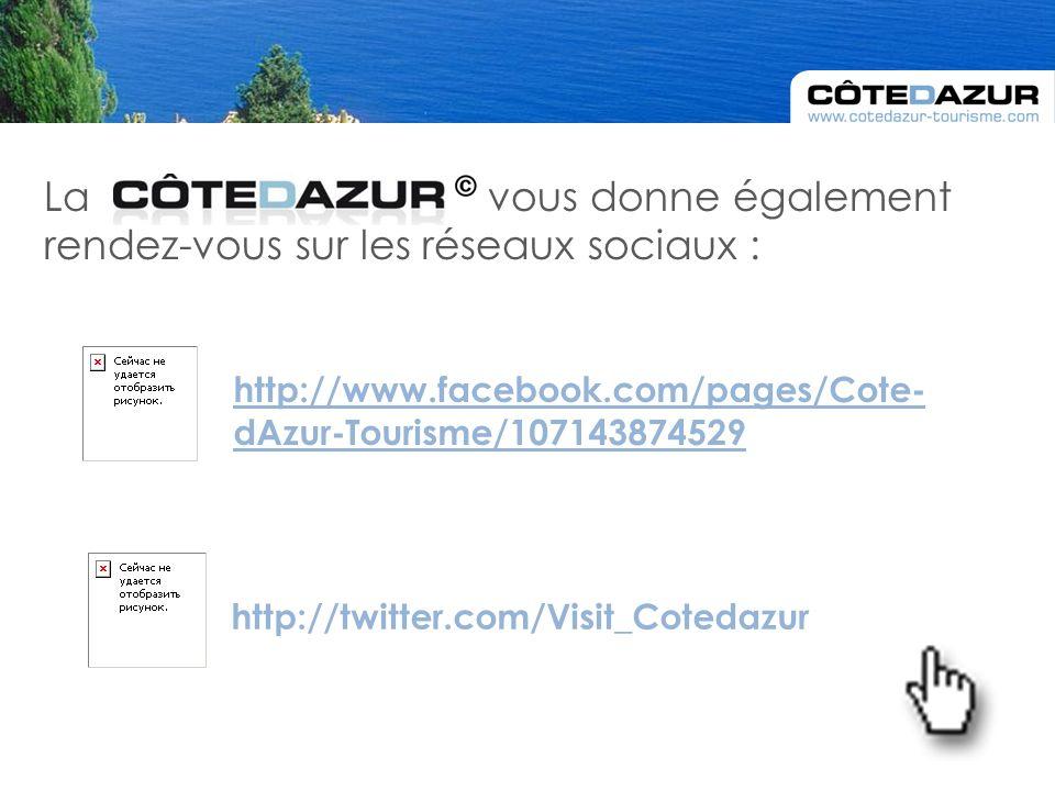 La vous donne également rendez-vous sur les réseaux sociaux : http://twitter.com/Visit_Cotedazur http://www.facebook.com/pages/Cote- dAzur-Tourisme/107143874529