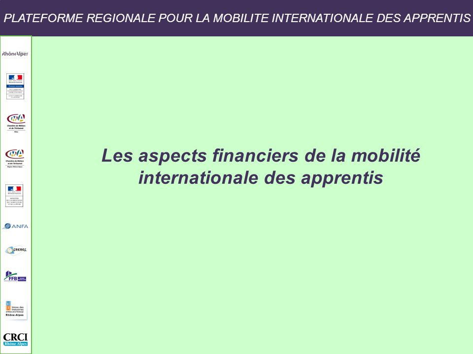 PLATEFORME REGIONALE POUR LA MOBILITE INTERNATIONALE DES APPRENTIS Les aspects financiers de la mobilité internationale des apprentis